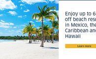 Enjoy up to 65% off beach resorts in Mexico, the Caribbean and Hawaii