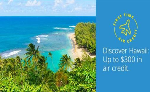 Hawaii Air Credit Sale – Discover Hawaii: Up to $300 in air credit.