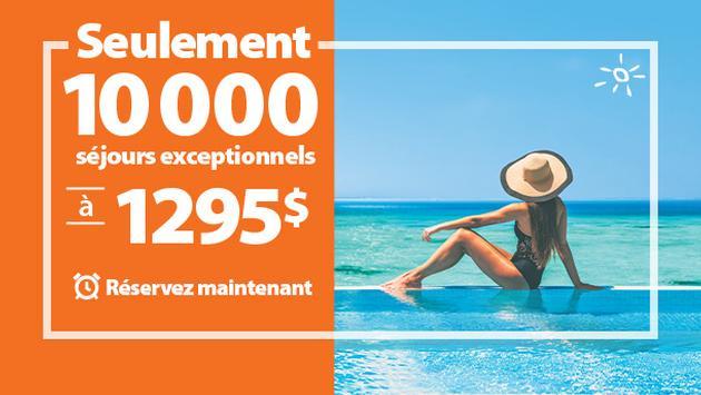 10 000 forfaits vacances à seulement 1295$ par personne