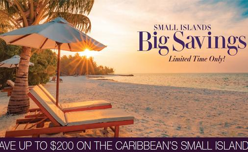 Small Islands. Big Savings. Save up to $200 on the Caribbean's Small Islands!