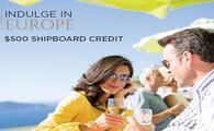 Indulge in Europe with $500 Shipboard Credit