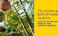 The sunniest gift: $200 off holiday vacations + up to 70% off