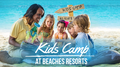 At Beaches Resorts we take care of everything including your kids!